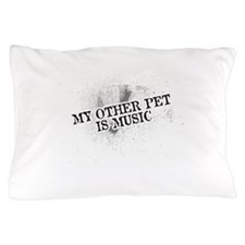 My Other Pet Is Music Pillow Case