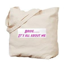 Bride.....  It's all about me Tote Bag