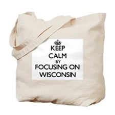 Keep Calm by focusing on Wisconsin Tote Bag