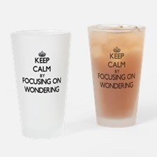 Keep Calm by focusing on Wondering Drinking Glass