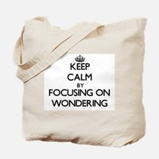 Keep Calm by focusing on Wondering Tote Bag