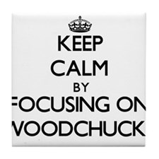 Keep Calm by focusing on Woodchucks Tile Coaster