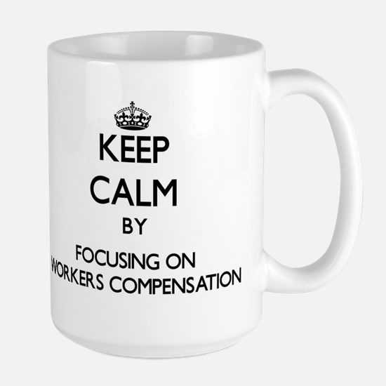 Keep Calm by focusing on Workers Compensation Mugs