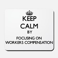 Keep Calm by focusing on Workers Compens Mousepad
