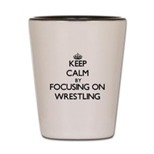 Keep Calm by focusing on Wrestling Shot Glass