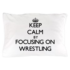 Keep Calm by focusing on Wrestling Pillow Case