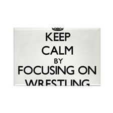 Keep Calm by focusing on Wrestling Magnets