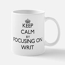 Keep Calm by focusing on Writ Mugs