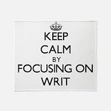 Keep Calm by focusing on Writ Throw Blanket