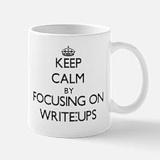 Keep Calm by focusing on Write-Ups Mugs