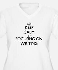 Keep Calm by focusing on Writing Plus Size T-Shirt
