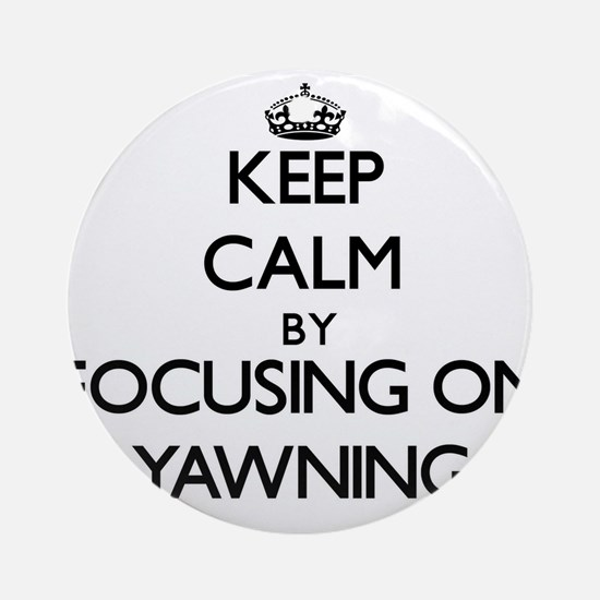 Keep Calm by focusing on Yawning Ornament (Round)