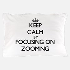 Keep Calm by focusing on Zooming Pillow Case