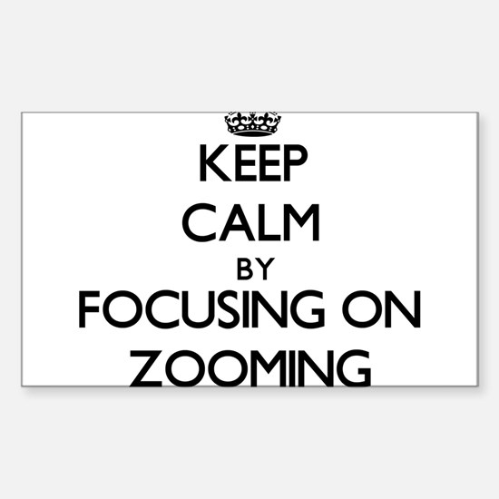 Keep Calm by focusing on Zooming Decal