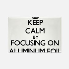 Keep Calm by focusing on Aluminum Foil Magnets