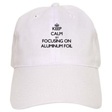 Keep Calm by focusing on Aluminum Foil Baseball Cap