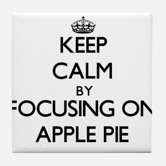 Keep Calm by focusing on Apple Pie Tile Coaster