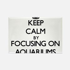 Keep Calm by focusing on Aquariums Magnets