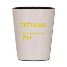 Funny Tatiana Shot Glass