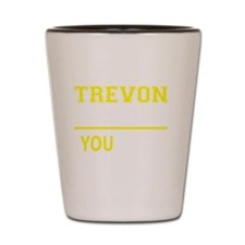 Funny Trevon Shot Glass