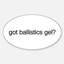 Got Ballistics Gel? Oval Decal