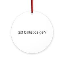 Got Ballistics Gel? Ornament (Round)