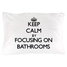 Keep Calm by focusing on Bathrooms Pillow Case
