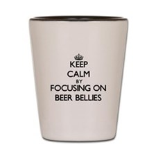 Keep Calm by focusing on Beer Bellies Shot Glass