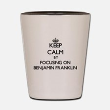 Keep Calm by focusing on Benjamin Frank Shot Glass