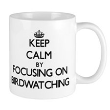 Keep Calm by focusing on Birdwatching Mugs