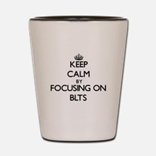 Keep Calm by focusing on Blts Shot Glass