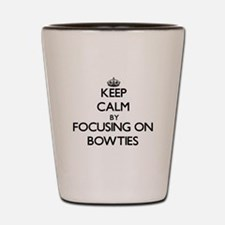 Keep Calm by focusing on Bowties Shot Glass
