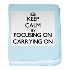 Keep Calm by focusing on Carrying On baby blanket