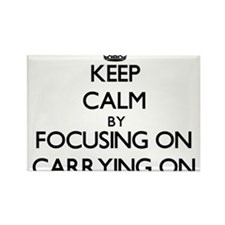 Keep Calm by focusing on Carrying On Magnets