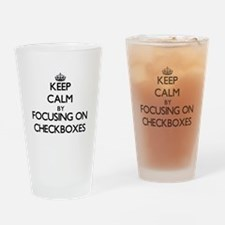 Keep Calm by focusing on Checkboxes Drinking Glass