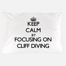 Keep Calm by focusing on Cliff Diving Pillow Case