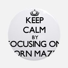 Keep Calm by focusing on Corn Maz Ornament (Round)