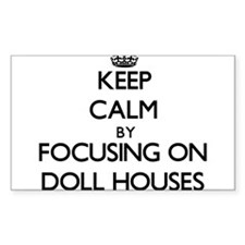 Keep Calm by focusing on Doll Houses Decal