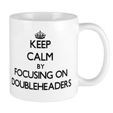 Keep Calm by focusing on Doubleheaders Mugs