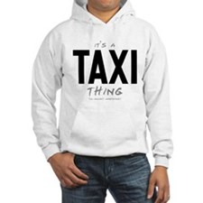 It's a Taxi Thing Hoodie