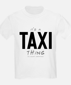 It's a Taxi Thing T-Shirt