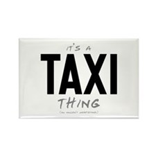 It's a Taxi Thing Rectangle Magnet