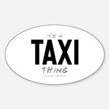 It's a Taxi Thing Oval Decal