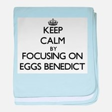 Keep Calm by focusing on Eggs Benedic baby blanket