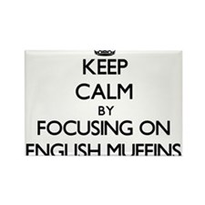 Keep Calm by focusing on English Muffins Magnets