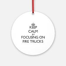 Keep Calm by focusing on Fire Tru Ornament (Round)