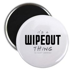 It's a Wipeout Thing Magnet
