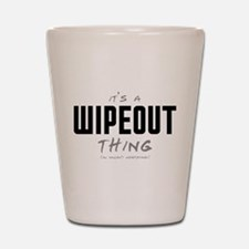 It's a Wipeout Thing Shot Glass