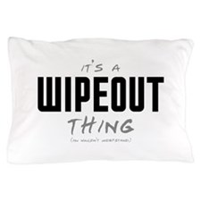 It's a Wipeout Thing Pillow Case
