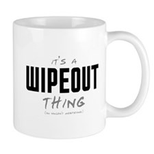It's a Wipeout Thing Mug